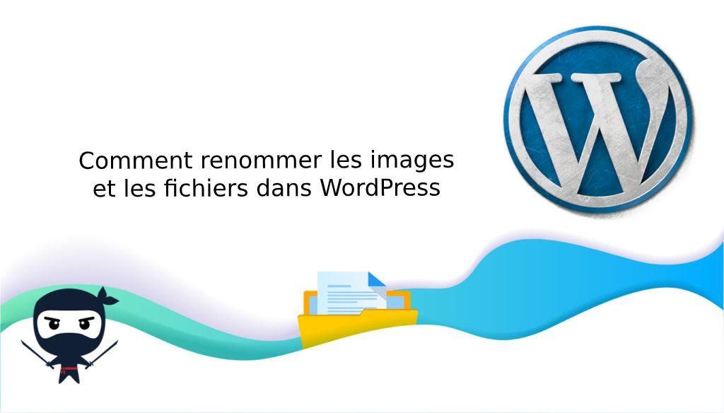 Comment renommer les images et les fichiers dans WordPress