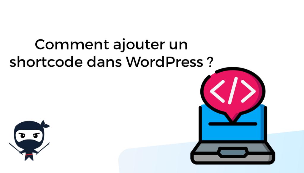 Comment ajouter un shortcode dans WordPress ?
