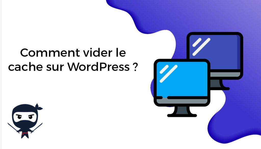 Comment vider le cache sur WordPress