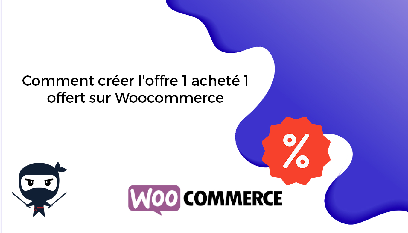 Comment créer l'offre 1 acheté 1 offert sur Woocommerce