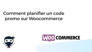 Comment planifier un code promo sur Woocommerce