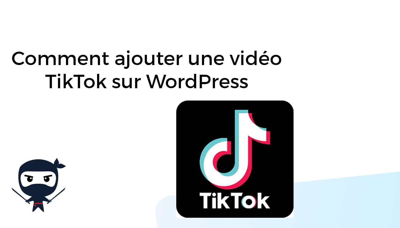 Comment ajouter une video TikTok sur WordPress