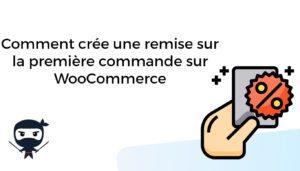 Comment crée une remise sur la première commande sur WooCommerce